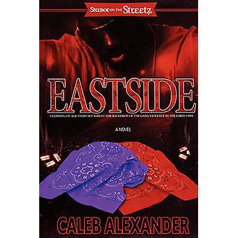 Eastside A ComingOfAge Story Set Amidst the Backdrop of the Gang Violence in the Early 1990s by Alexander & Caleb
