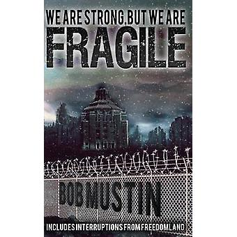 We Are Strong But We Are Fragile by Mustin & Bob
