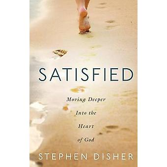 Satisfied Moving Deeper Into the Heart of God by Disher & Stephen