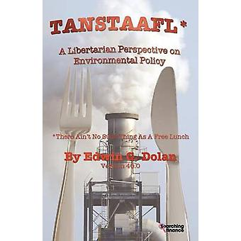 Tanstaafl There Aint No Such Thing as a Free Lunch  A Libertarian Perspective on Environmental Policy by Dolan & Edwin G.