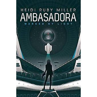 Ambasadora Book One  Marked By Light by Miller & Heidi Ruby