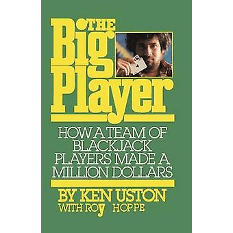 The Big Player How a Team of Blackjack Players Made a Million Dollars by Uston & Ken