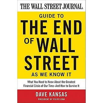 Wall Street Journal Guide to the End of Wall Street as We Know It The by Kansas & Dave