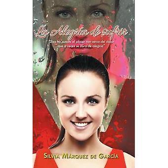 La Alegria de Sufrir by Marquez De Garcia & Silvia