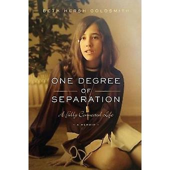 One Degree of Separation A Fully Connected Life by Goldsmith & Beth Hersh