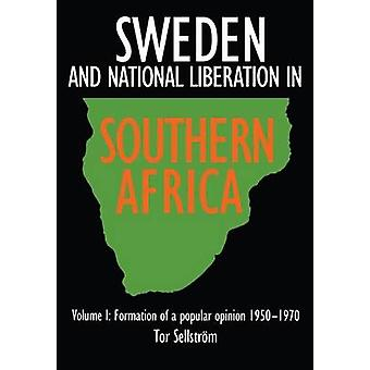 Sweden and national liberation in Southern Africa. Vol. 1. Formation of a popular opinion 19501970 by Sellstrm & Tor