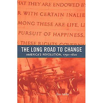 The Long Road to Change  Americas Revolution 17501820 by Eric Guest Nellis