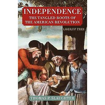 Independence - The Tangled Roots of the American Revolution by Thomas