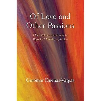 Del amor y otras pasiones - Elites - Política - y familia en Bogot -