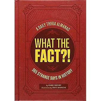 What the Fact?! - A Daily Trivia Almanac of 365 Strange Days in Histor