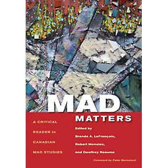 Mad Matters - A Critical Reader in Canadian Mad Studies by Brenda A. L
