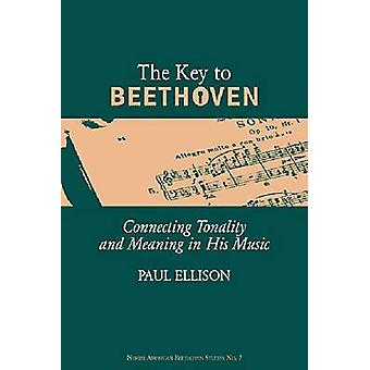 The Key to Beethoven - Connecting Tonality and Meaning in His Music by