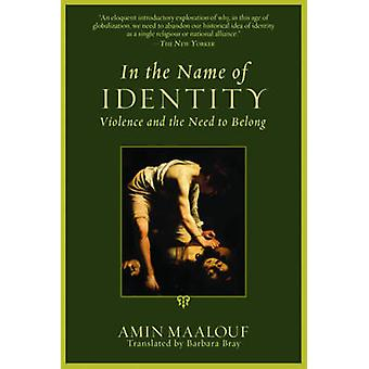In the Name of Identity - Violence and the Need to Belong by Amin Maal
