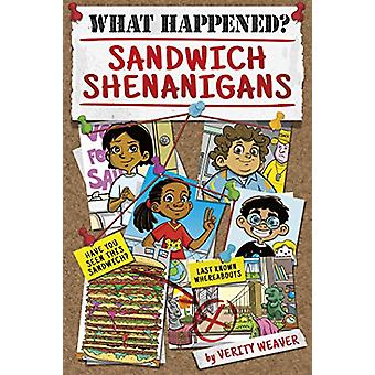 What Happened? Sandwich Shenanigans by  -Verity Weaver - 978163163316