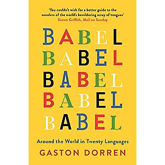 Babel - Around the World in Twenty Languages by Gaston Dorren - 978178