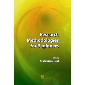 Research Methodologies for Beginners by Kitsakorn Locharoenrat - 9789