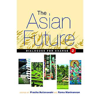 The Asian Future - Dialogues for Change - Volume 2 by Pracha Hutanuwatr
