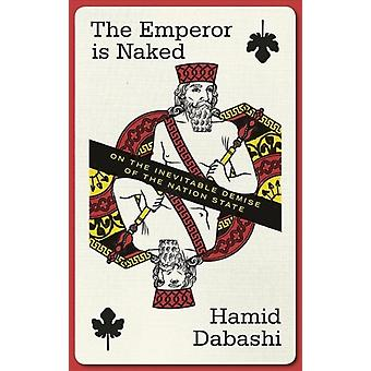 The Emperor is Naked  On the Inevitable Demise of the NationState by Hamid Dabashi