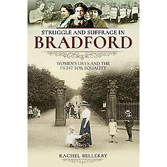 Struggle and Suffrage in Bradford - Women's Lives and the Fight for Eq