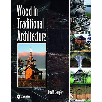 Wood in Traditional Architecture by David Campbell
