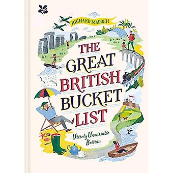 The Great British Bucket List - Utterly Unmissable Britain by Richard