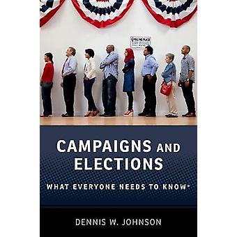 Campaigns and Elections - What Everyone Needs to Know (R) by Dennis W.