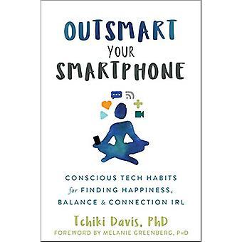 Déjouer votre smartphone - Habitudes technologiques conscientes pour trouver le bonheur