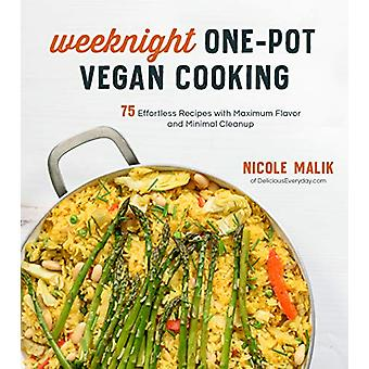 Weeknight One-Pot Vegan Cooking - 75 Effortless Recipes with Maximum F