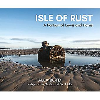 Isle of Rust - A Portrait of Lewis and Harris by Alex Boyd - 978191302