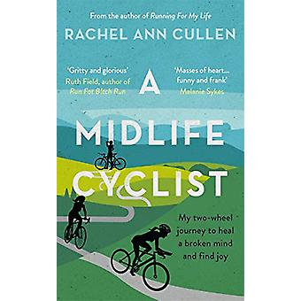 A Midlife Cyclist - My two-wheel journey to heal a broken mind and fin