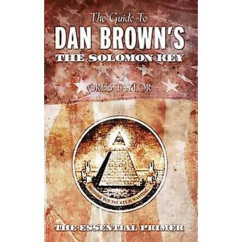 The Guide to Dan Browns the Solomon Key by Taylor & Greg
