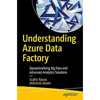 Understanding Azure Data Factory - Operationalizing Big Data and Advan