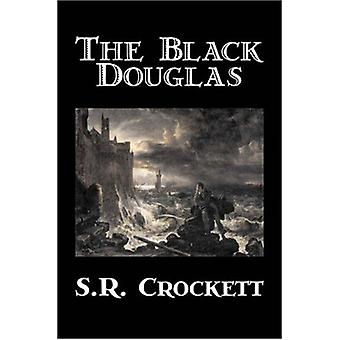 The Black Douglas by S. R. Crockett - Fiction - Historical - Classics