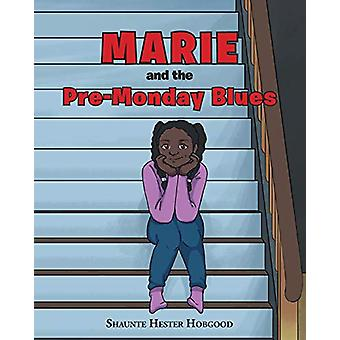 Marie and the Pre-Monday Blues by Shaunte Hester Hobgood - 9781644717