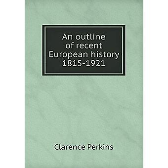 An Outline of Recent European History 1815-1921 by Clarence Perkins -