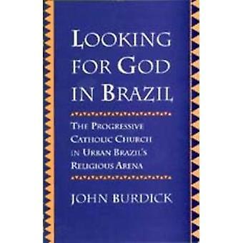 Looking for God in Brazil - The Progressive Catholic Church in Urban Brazil's Religious Arena (Paper)