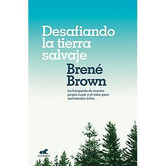 Desafiando la tierra salvaje Braving the Wilderness-tekijä Brene Brown