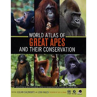 World Atlas of Great Apes and their Conservation by Julian CaldecottLera Miles