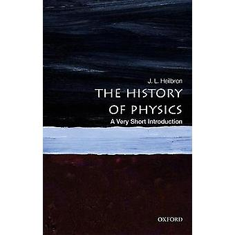 The History of Physics - A Very Short Introduction by J.L. Heilbron -