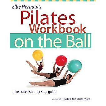 Ellie Herman's Pilates Workbook on the Ball - Illustrated Step-by-step
