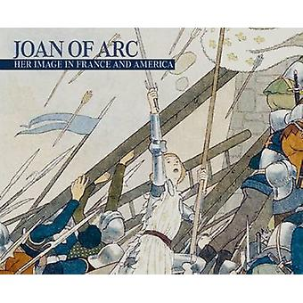 Joan of Arc - Her Image in France and America by Nora M. Heinmann - La