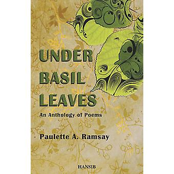 Under Basil Leaves - An Anthology of Poems by Paulette A. Ramsay - 978