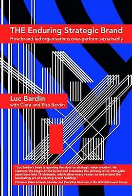 The Enduring Strategic Brand - How Brand-Led Organisations Over-Perfor