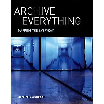 Archive Everything - Mapping the Everyday by Gabriella Giannachi - 978