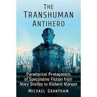 O anti-herói Trans-humanismo - protagonistas paradoxais de especulativo Fict