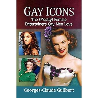 Gay Icons - The (Mostly) Female Entertainers Gay Men Love by Gay Icons