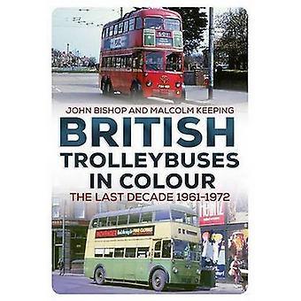 Britische Trolleybusse in Farbe - im letzten Jahrzehnt - 1961-1972 von John Bi