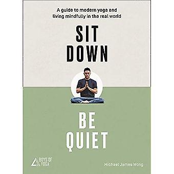 Sit Down, ruhig sein: Eine moderne Anleitung für Yoga und bewusst Leben