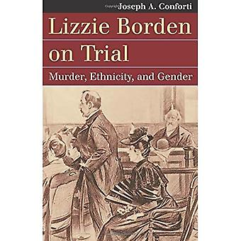 Lizzie Borden on Trial: Murder, Ethnicity, and Gender (Landmark Law Cases and American Society)
