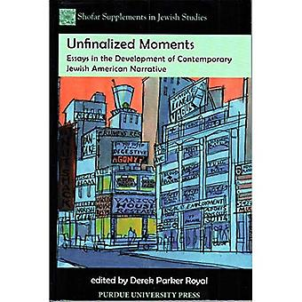 Unfinalized Moments: Essays in the Development of Contemporary Jewish American Fiction